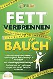 FETT VERBRENNEN AM BAUCH: Das Bauch-weg-Programm für überwältigende Abnehmerfolge in Rekordzeit inkl. Ernährungsplan und Rezepte - Stoffwechsel auf Hochtouren bringen und gezielt Bauchfett loswerden